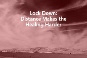 Lock Down:How distance makes the healing harder