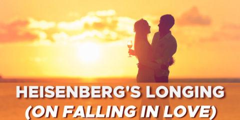 Heisenberg's Longing