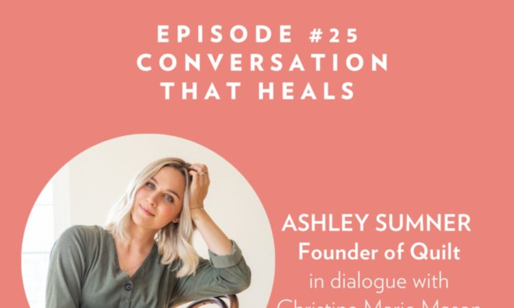 The Conversations that Feed You: Ashley Sumner,  Founder of QUILT