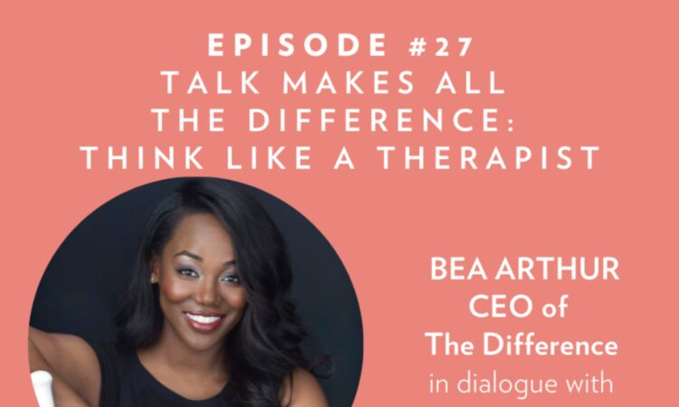 Talk Makes All the Difference: Think Like a Therapist