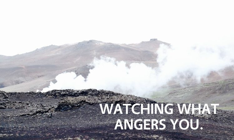 Watching what angers you.